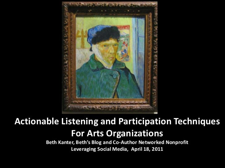 Actionable Listening and Participation Techniques              For Arts Organizations       Beth Kanter, Beth's Blog and C...