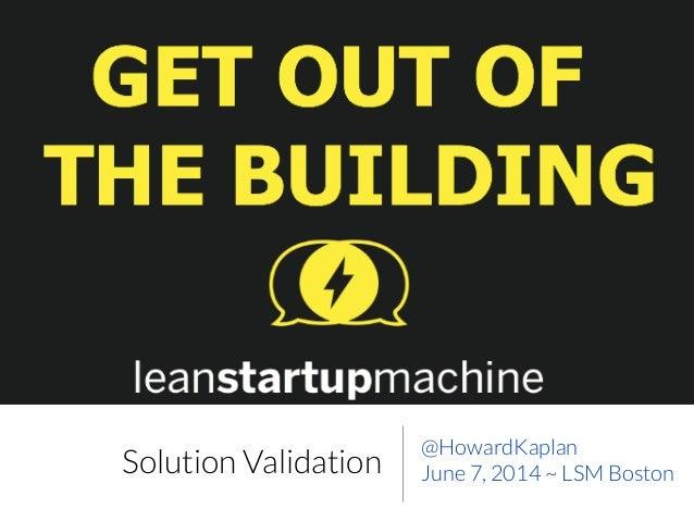 Solution Validation @HowardKaplan June 7, 2014 ~ LSM Boston