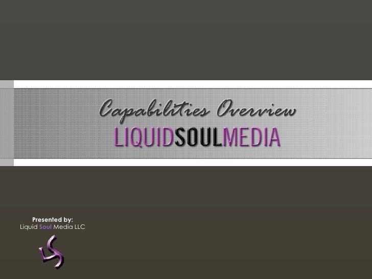 Presented by: Liquid Soul Media LLC