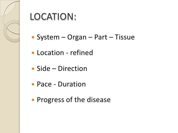 LOCATION:<br />System – Organ – Part – Tissue<br />Location - refined<br />Side – Direction<br />Pace - Duration<br />Prog...