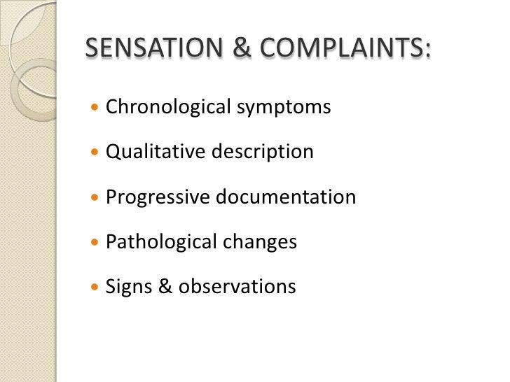 SENSATION & COMPLAINTS:<br />Chronological symptoms<br />Qualitative description<br />Progressive documentation<br />Patho...