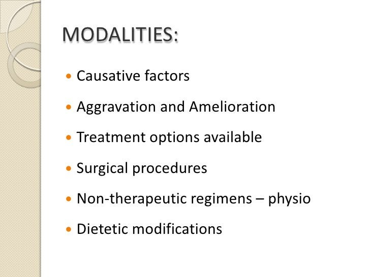 MODALITIES:<br />Causative factors<br />Aggravation and Amelioration<br />Treatment options available<br />Surgical proced...