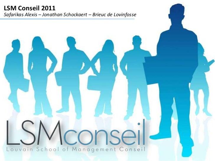 LSM Conseil 2011<br />Safarikas Alexis – Jonathan Schockaert – Brieuc de Lovinfosse<br />