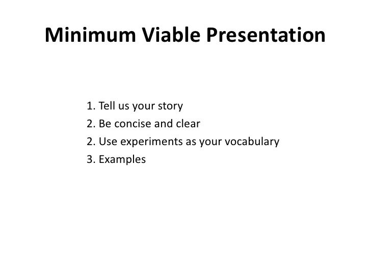 Minimum Viable Presentation    1. Tell us your story    2. Be concise and clear    2. Use experiments as your vocabulary  ...