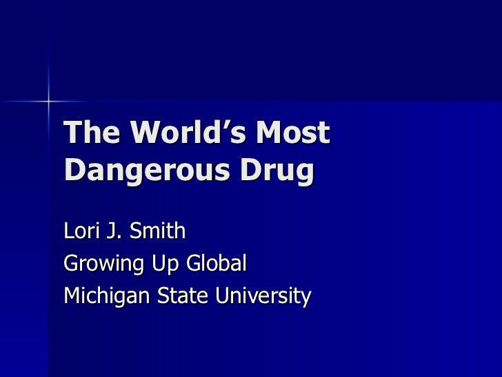 The World's Most Dangerous Drug Lori J. Smith Growing Up Global Michigan State University