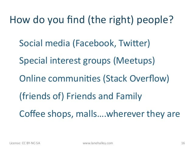 How do you find (the right) people?             Social media (Facebook, Twiker)             Special ...