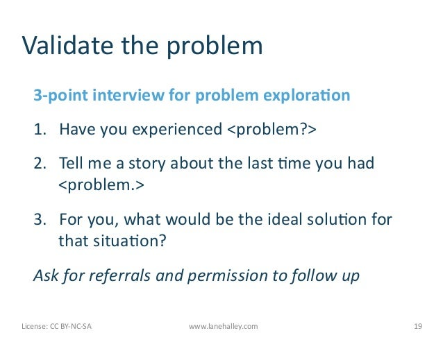 Validate the problem       3-‐point interview for problem explora@on       1. Have you experienced ...