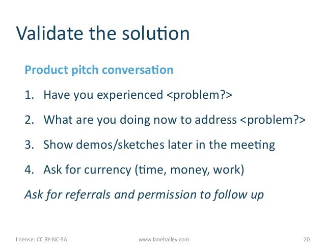 Validate the soluMon       Product pitch conversa@on       1. Have you experienced <problem?>       2...