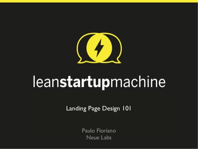 Basics&of&Landing&Page&Design&       Landing Page Design 101                &           Paulo Floriano             Neue Labs