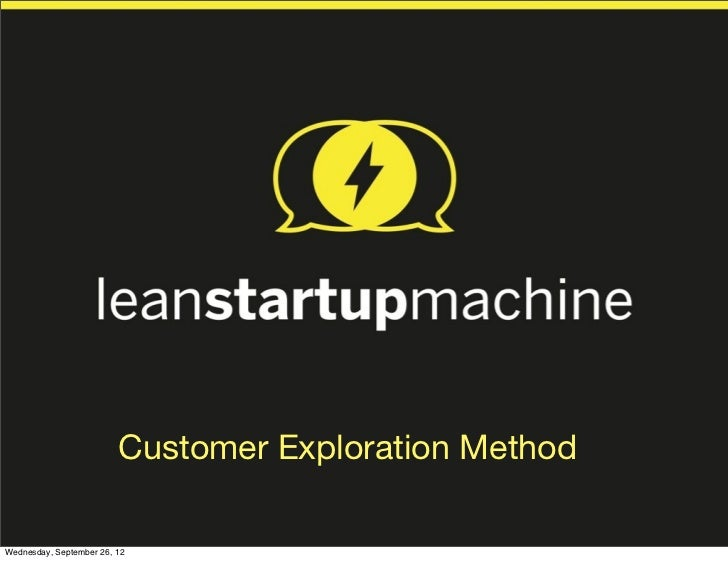 Failing Fast and Saving Time                         Customer Exploration MethodWednesday, September 26, 12