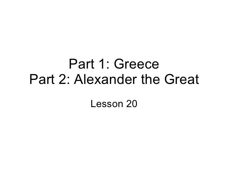 Part 1: Greece Part 2: Alexander the Great Lesson 20