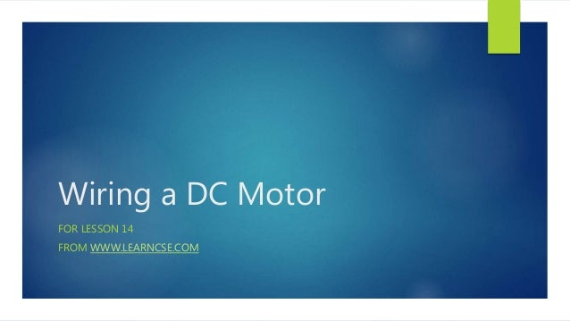 Wiring a DC Motor FOR LESSON 14 FROM WWW.LEARNCSE.COM