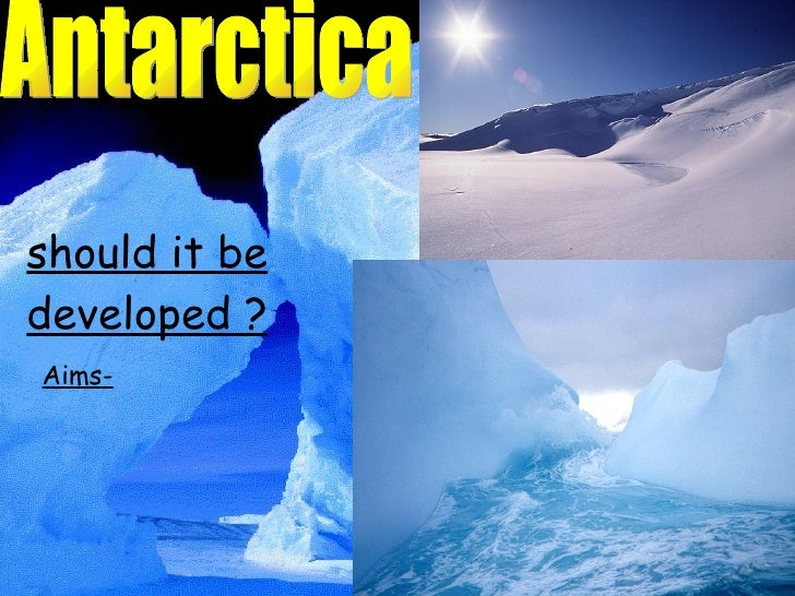 should it be developed ? Antarctica Aims-