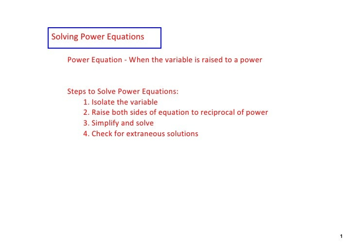 SolvingPowerEquations     PowerEquation‐Whenthevariableisraisedtoapower      StepstoSolvePowerEquations:  ...