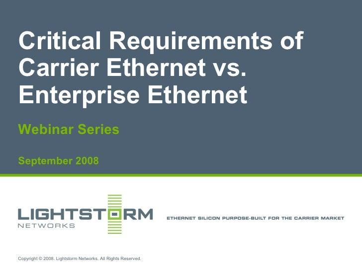 Critical Requirements of Carrier Ethernet vs. Enterprise Ethernet Webinar Series September 2008