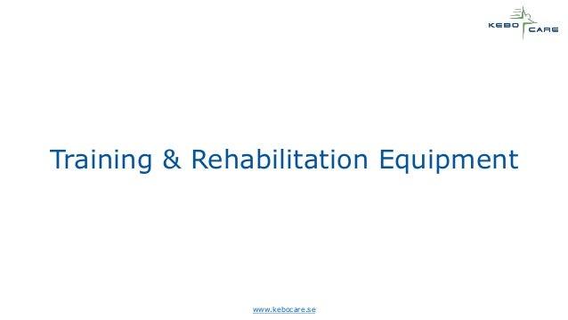 www.kebocare.se Training & Rehabilitation Equipment