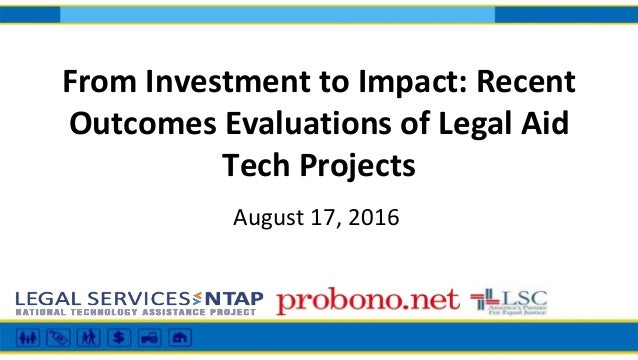 From Investment to Impact: Recent Outcomes Evaluations of Legal Aid Tech Projects August 17, 2016