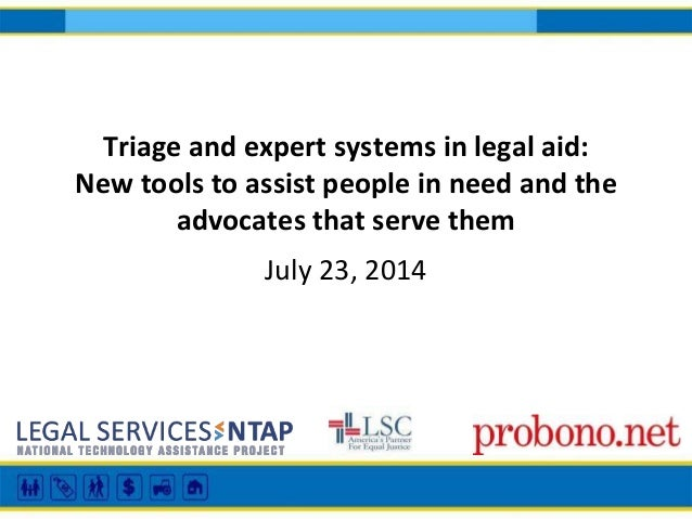 Triage and expert systems in legal aid: New tools to assist people in need and the advocates that serve them July 23, 2014