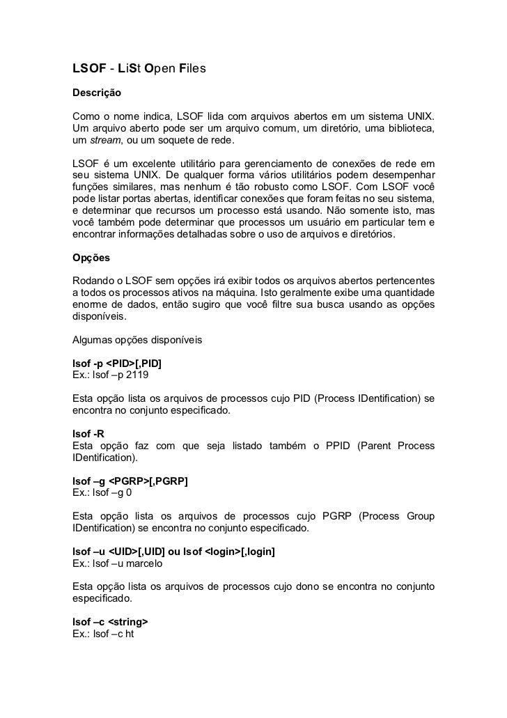 LSOF - LiSt Open FilesDescriçãoComo o nome indica, LSOF lida com arquivos abertos em um sistema UNIX.Um arquivo aberto pod...