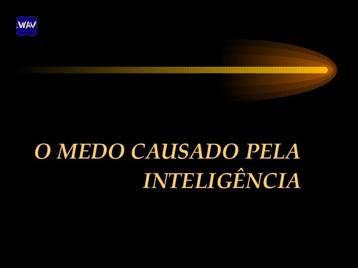 O MEDO CAUSADO PELA INTELIGÊNCIA
