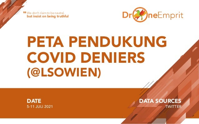 PETA PENDUKUNG COVID DENIERS (@LSOWIEN) DATE 5-11 JULI 2021 DATA SOURCES TWITTER We don't claim to be neutral, but insist ...