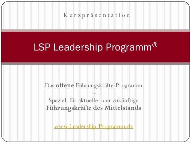 KurzpräsentationLSP Leadership Programm®  Das offene Führungskräfte-Programm                      –   Speziell für aktuell...