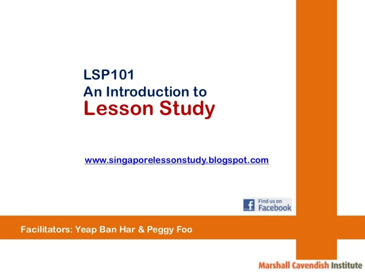 LSP101             An Introduction to             Lesson Study              www.singaporelessonstudy.blogspot.comFacilitat...