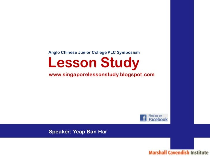 Anglo Chinese Junior College PLC SymposiumLesson Studywww.singaporelessonstudy.blogspot.comSpeaker: Yeap Ban Har