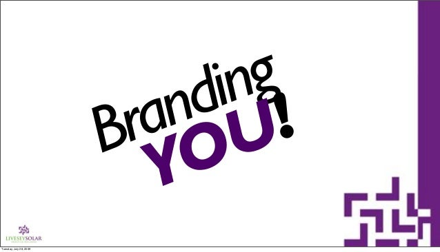 Branding YOU! Tuesday, July 28, 2009