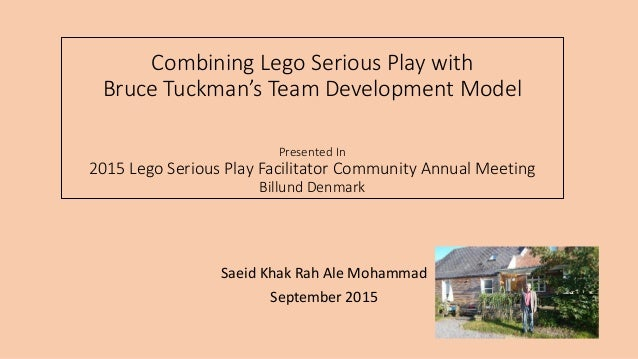Combining Lego Serious Play with Bruce Tuckman's Team Development Model Presented In 2015 Lego Serious Play Facilitator Co...
