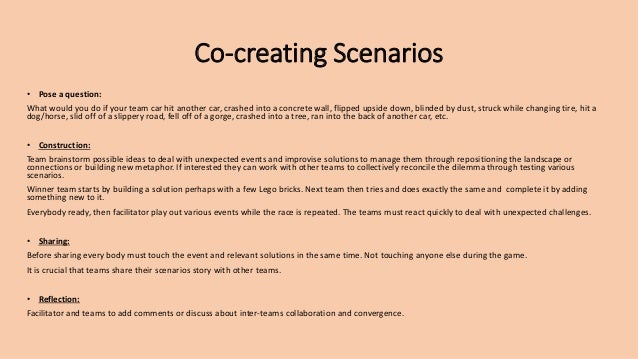 Co-creating Scenarios • Pose a question: What would you do if your team car hit another car, crashed into a concrete wall,...