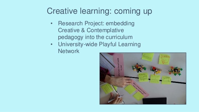 Creative learning: coming up • Research Project: embedding Creative & Contemplative pedagogy into the curriculum • Univers...