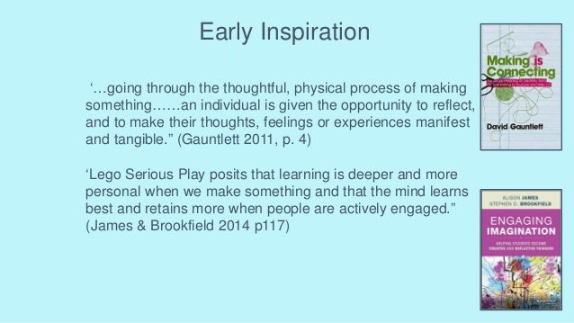 Early Inspiration '…going through the thoughtful, physical process of making something……an individual is given the opportu...
