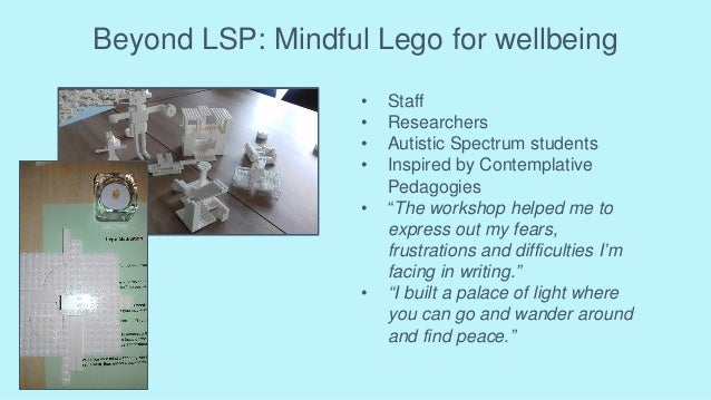 Beyond LSP: Mindful Lego for wellbeing • Staff • Researchers • Autistic Spectrum students • Inspired by Contemplative Peda...