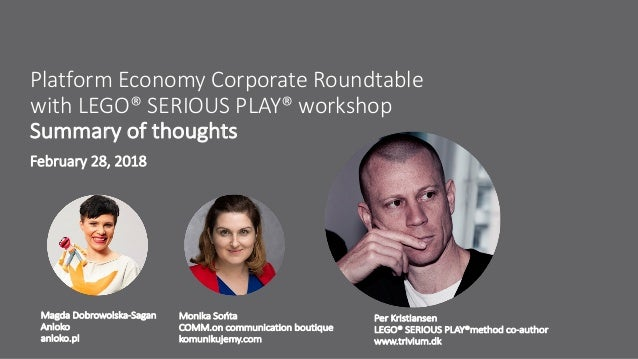 Platform Economy Corporate Roundtable with LEGO® SERIOUS PLAY® workshop Summary of thoughts February 28, 2018 Magda Dobrow...