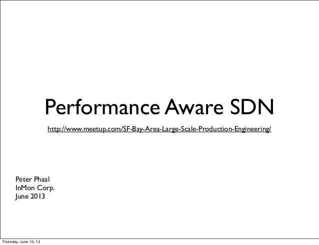 Performance Aware SDNhttp://www.meetup.com/SF-Bay-Area-Large-Scale-Production-Engineering/Peter PhaalInMon Corp.June 2013T...