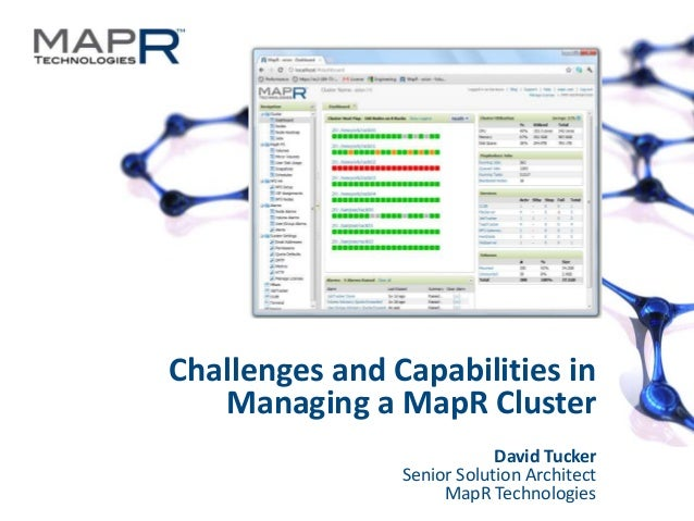 1©MapR Technologies - Do Not Redistribute Challenges and Capabilities in Managing a MapR Cluster David Tucker Senior Solut...