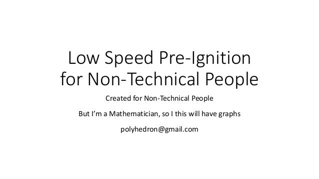 Low Speed Pre-Ignition for Non-Technical People Created for Non-Technical People But I'm a Mathematician, so I this will h...