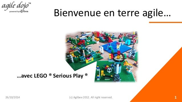 Bienvenue en terre agile… 26/10/2014 (c) Agilbee 2012. All right reserved. 1  …avec LEGO ® Serious Play ®