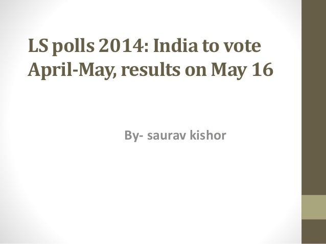 LS polls 2014: India to vote April-May, results on May 16 By- saurav kishor