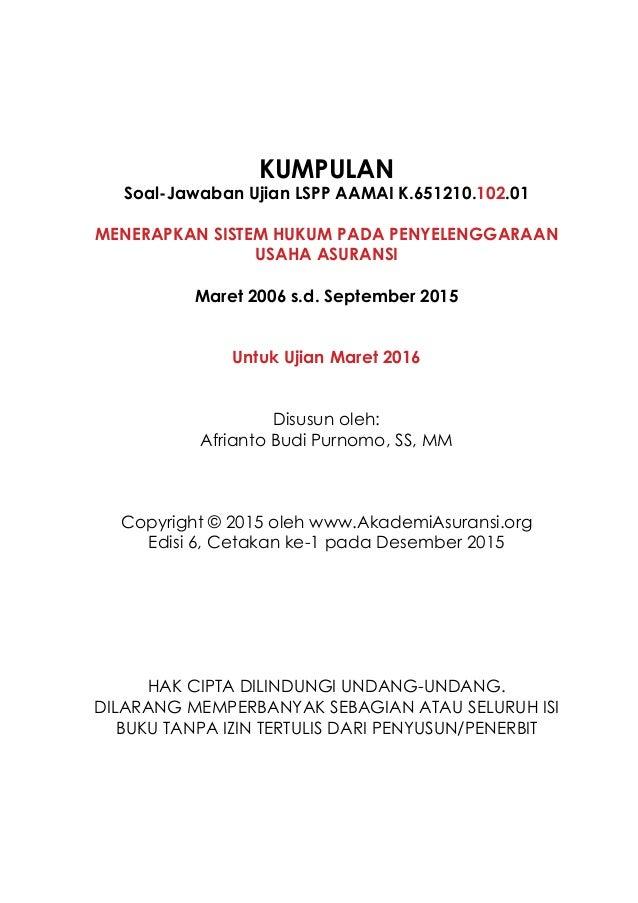 KUMPULAN Soal-Jawaban Ujian LSPP AAMAI K.651210.102.01 MENERAPKAN SISTEM HUKUM PADA PENYELENGGARAAN USAHA ASURANSI Maret 2...