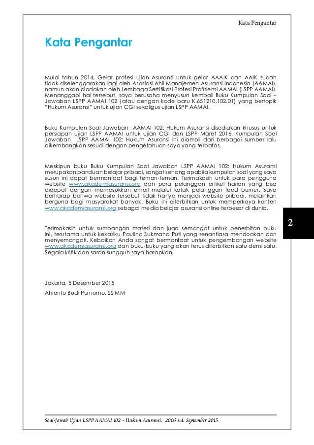 Soal-Jawab Ujian LSPP AAMAI 102 - Hukum Asuransi, 2006 s.d. September 2015 2 Kata Pengantar Kata Pengantar Mulai tahun 201...