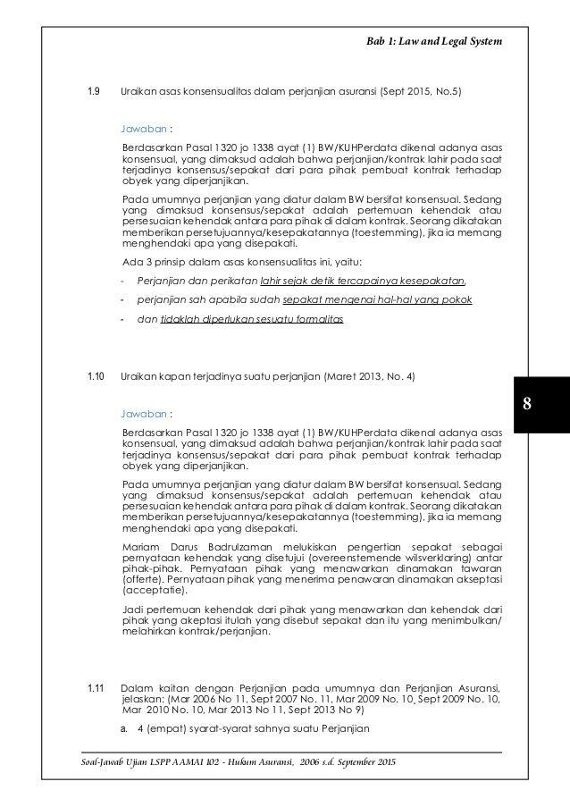 Soal-Jawab Ujian LSPP AAMAI 102 - Hukum Asuransi, 2006 s.d. September 2015 8 Bab 1: Law and Legal System 1.9 Uraikan asas...