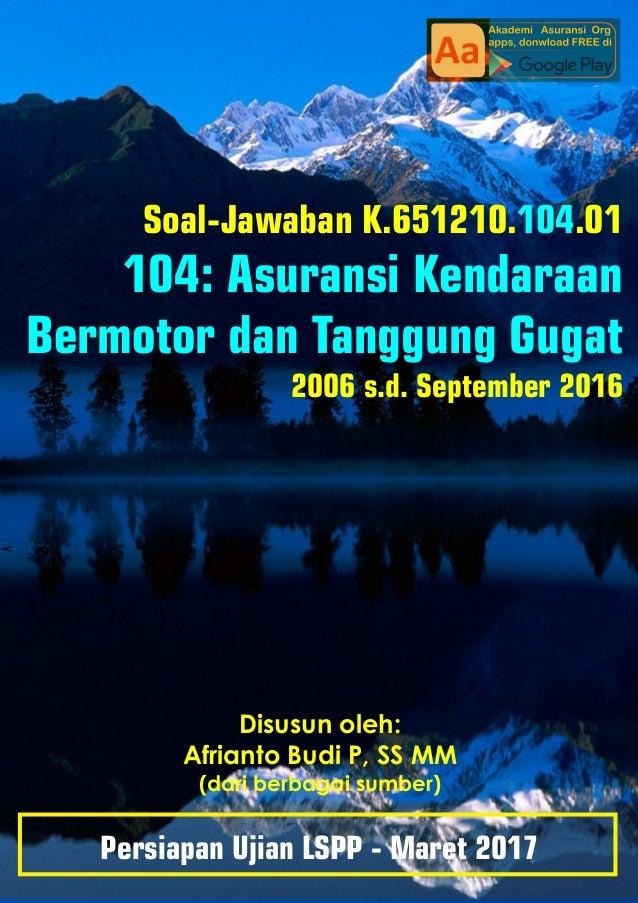 Disusun oleh: Afrianto Budi P, SS MM (dari berbagai sumber) Persiapan Ujian LSPP - Maret 2017 Soal-Jawaban K.651210. .0110...