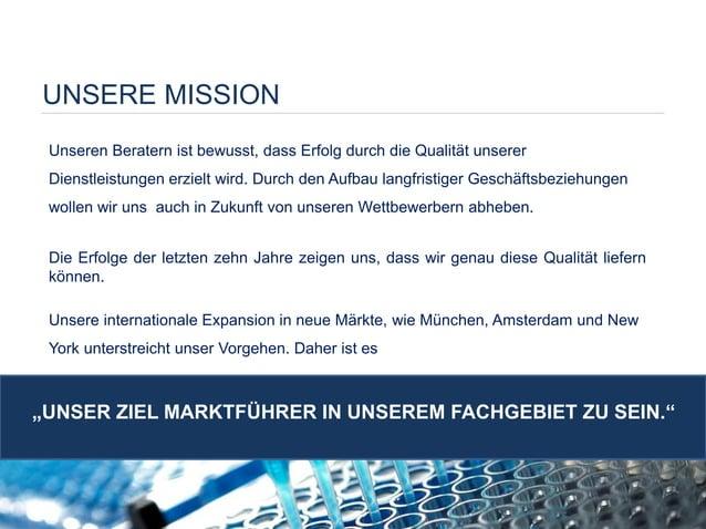 UNSERE MISSION  Unseren Beratern ist bewusst, dass Erfolg durch die Qualität unserer Dienstleistungen erzielt wird. Durch ...