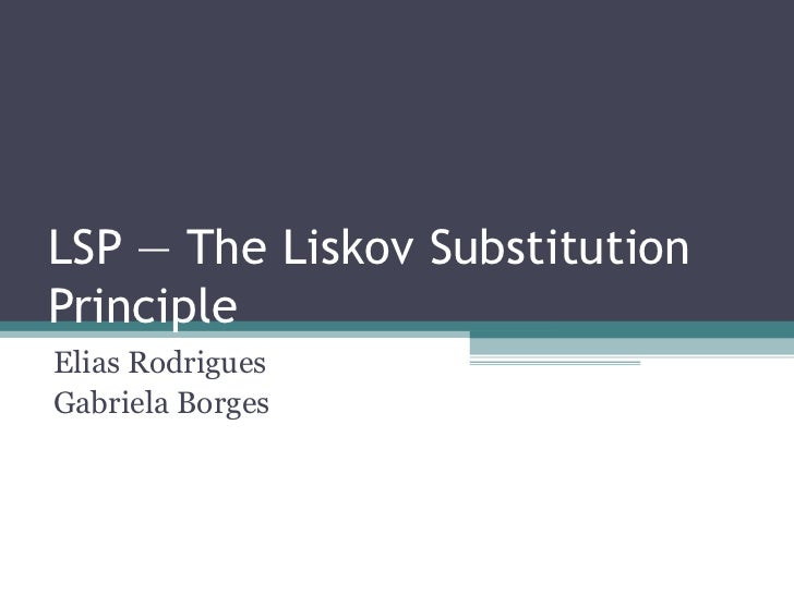 LSP — The Liskov Substitution Principle Elias Rodrigues Gabriela Borges