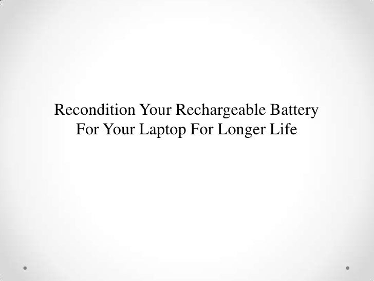Recondition Your Rechargeable Battery  For Your Laptop For Longer Life