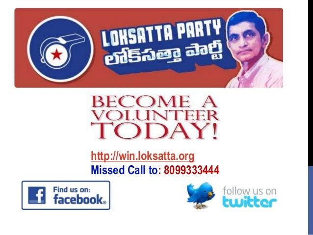 http://win.loksatta.org Missed Call to: 8099333444nt Team Lok Satta Party Volunteer Management Team, Lok Satta