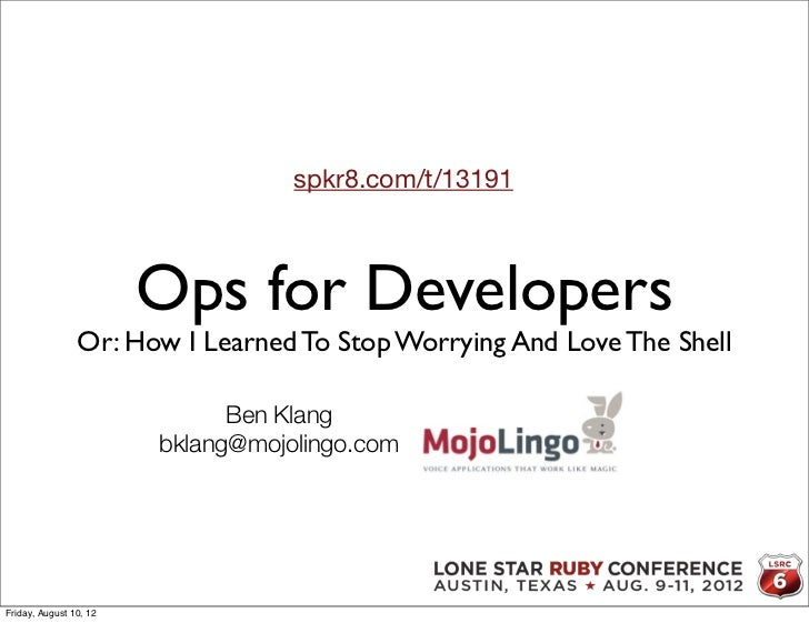 spkr8.com/t/13191                        Ops for Developers                Or: How I Learned To Stop Worrying And Love The...