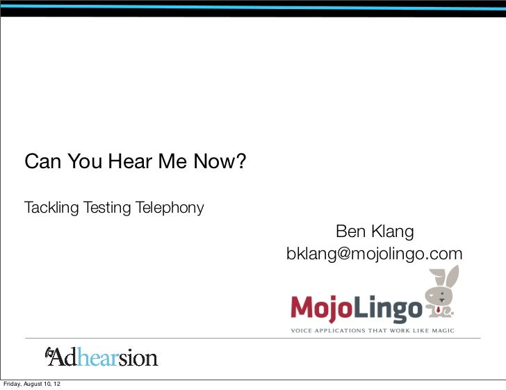 Can You Hear Me Now?       Tackling Testing Telephony                                          Ben Klang                  ...